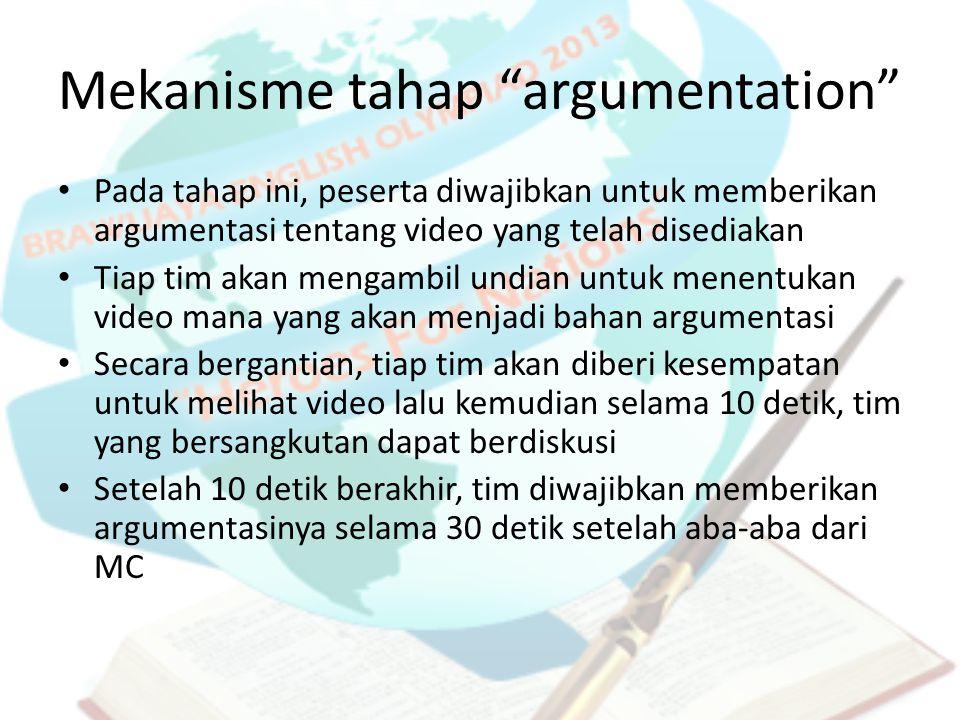 """Mekanisme tahap """"argumentation"""" Pada tahap ini, peserta diwajibkan untuk memberikan argumentasi tentang video yang telah disediakan Tiap tim akan meng"""