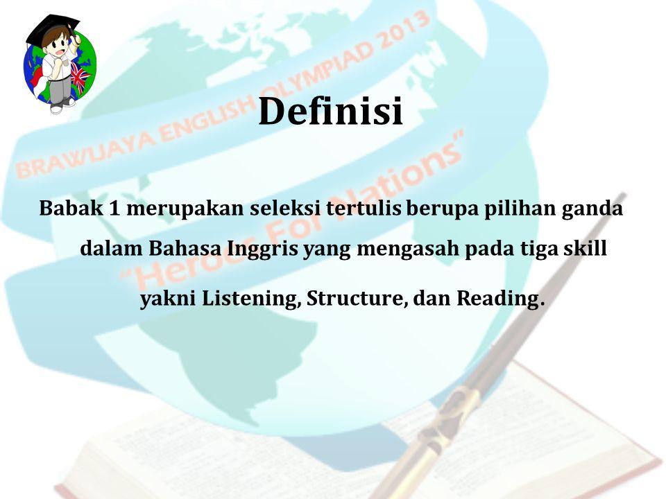 Definisi Babak 1 merupakan seleksi tertulis berupa pilihan ganda dalam Bahasa Inggris yang mengasah pada tiga skill yakni Listening, Structure, dan Re