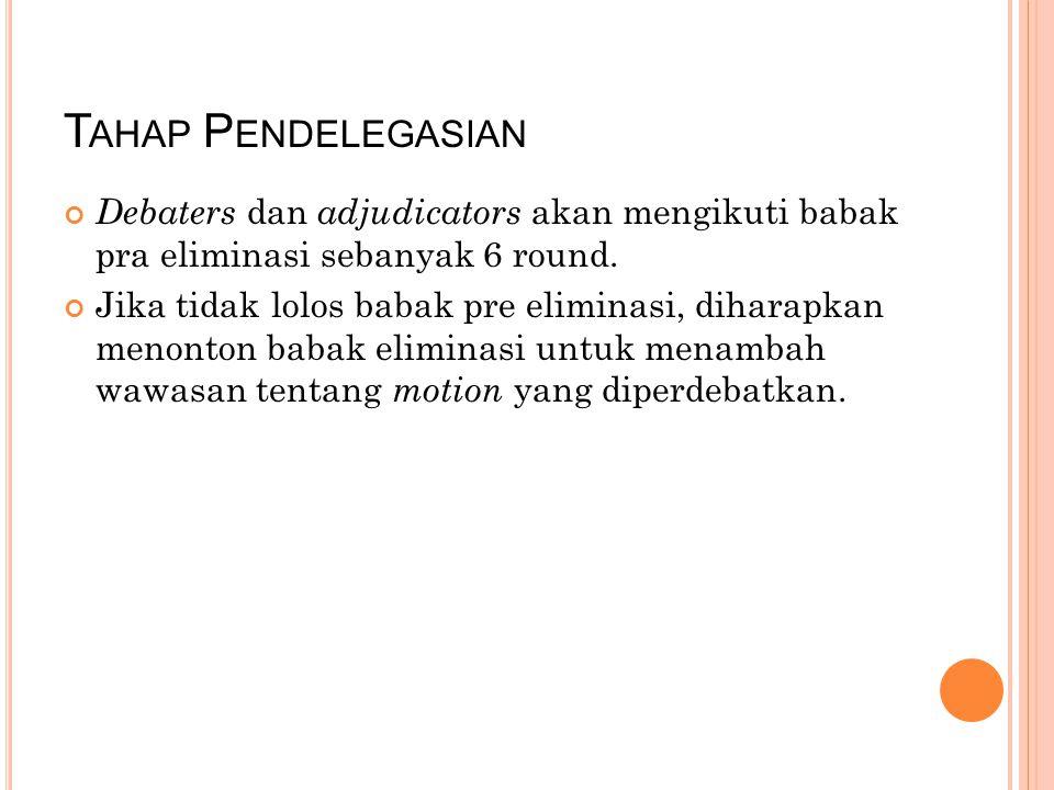 T AHAP P ENDELEGASIAN Debaters dan adjudicators akan mengikuti babak pra eliminasi sebanyak 6 round.
