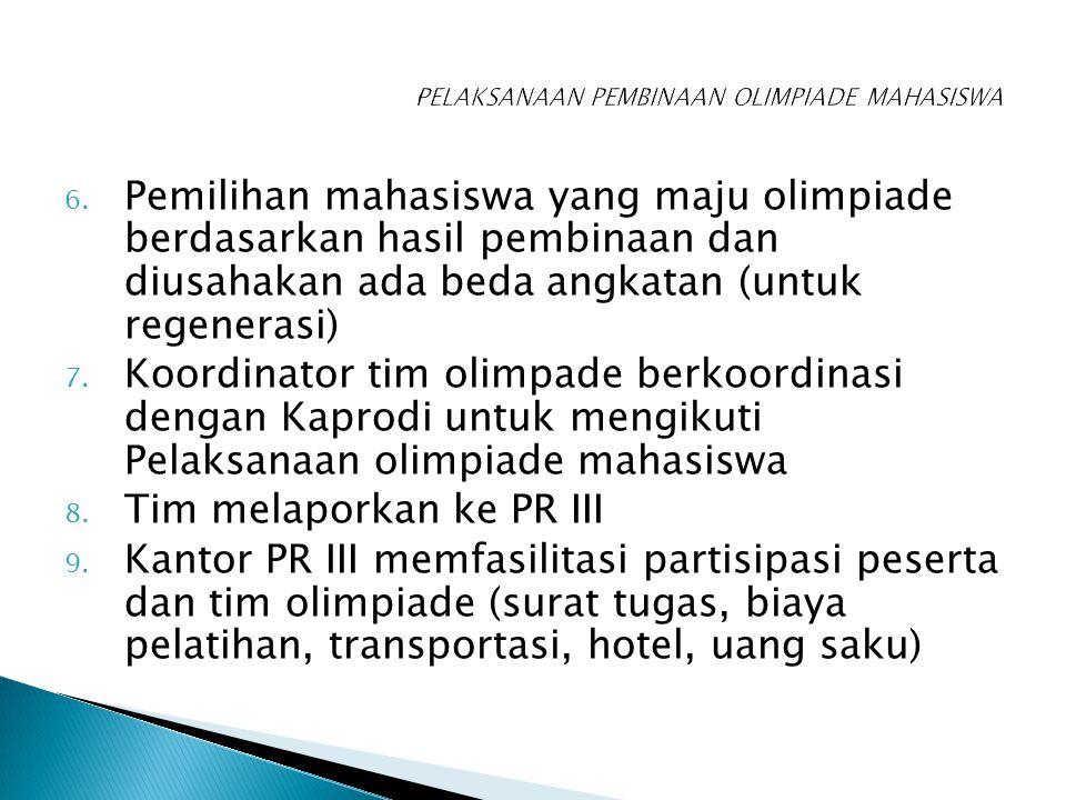 6. Pemilihan mahasiswa yang maju olimpiade berdasarkan hasil pembinaan dan diusahakan ada beda angkatan (untuk regenerasi) 7. Koordinator tim olimpade