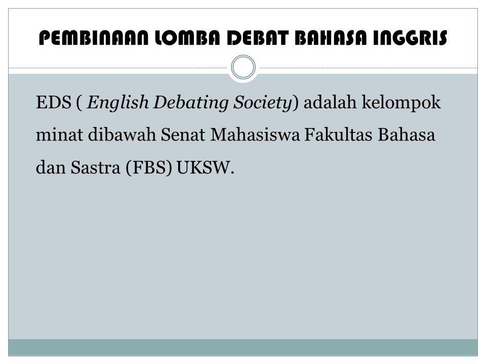 PEMBINAAN LOMBA DEBAT BAHASA INGGRIS EDS ( English Debating Society) adalah kelompok minat dibawah Senat Mahasiswa Fakultas Bahasa dan Sastra (FBS) UKSW.