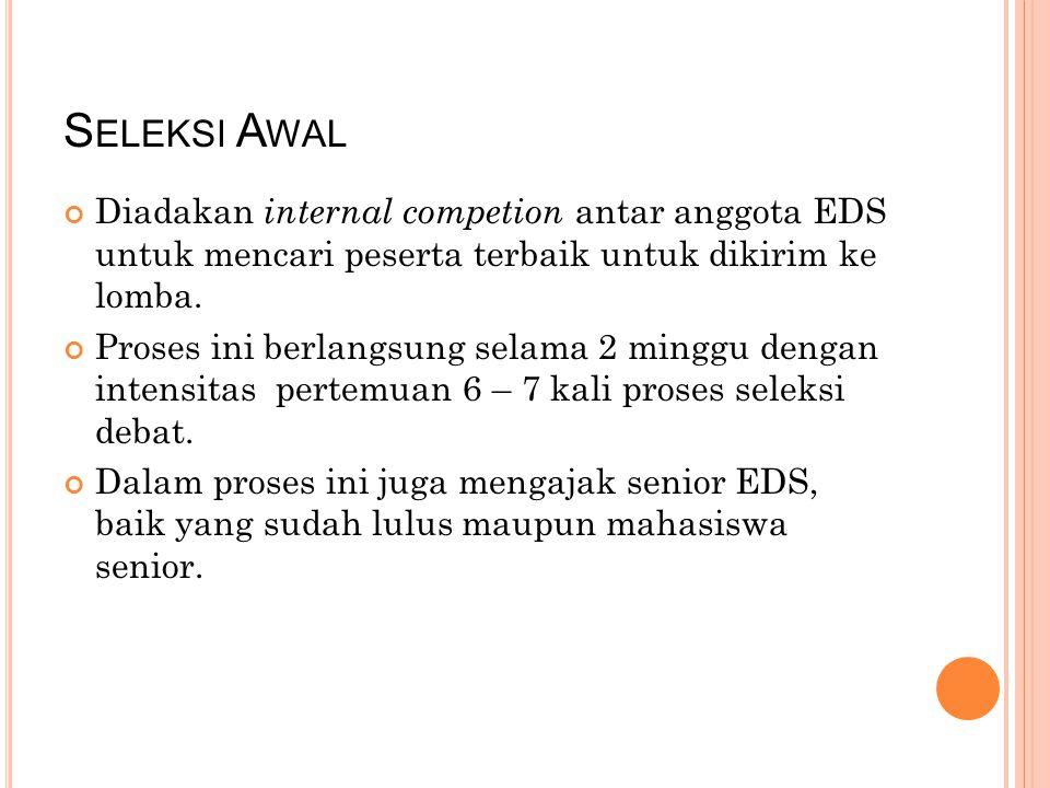 S ELEKSI A WAL Diadakan internal competion antar anggota EDS untuk mencari peserta terbaik untuk dikirim ke lomba.