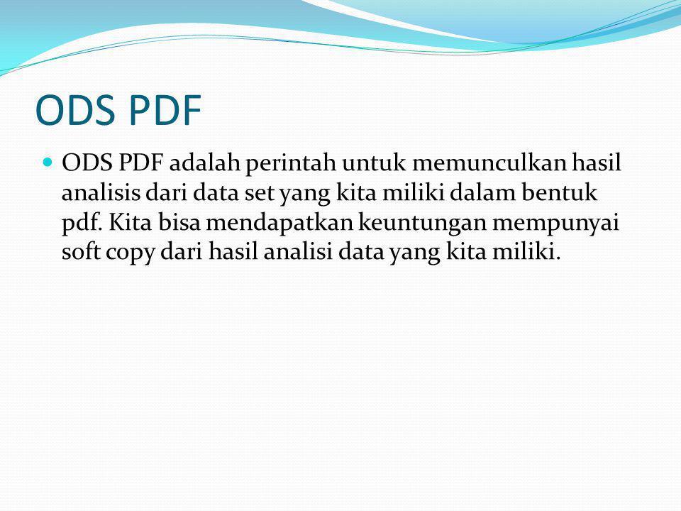 ODS PDF ODS PDF adalah perintah untuk memunculkan hasil analisis dari data set yang kita miliki dalam bentuk pdf. Kita bisa mendapatkan keuntungan mem