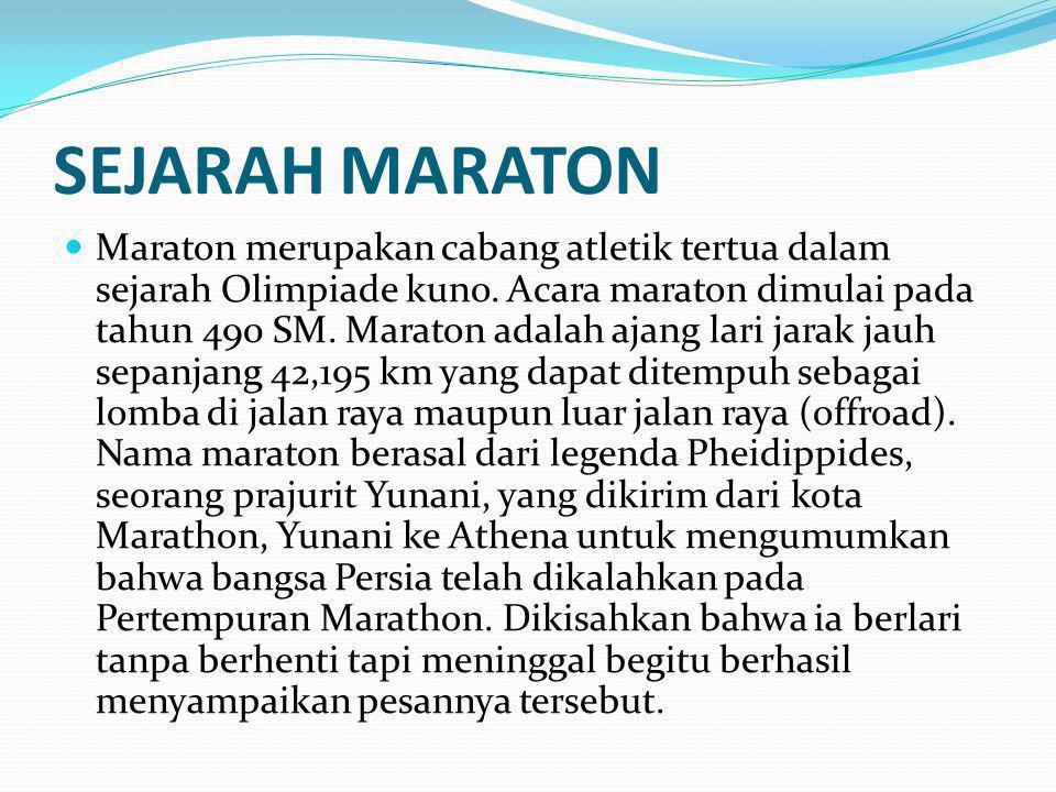 SEJARAH MARATON Maraton merupakan cabang atletik tertua dalam sejarah Olimpiade kuno. Acara maraton dimulai pada tahun 490 SM. Maraton adalah ajang la