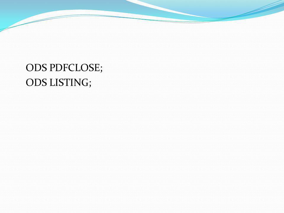 ODS PDFCLOSE; ODS LISTING;