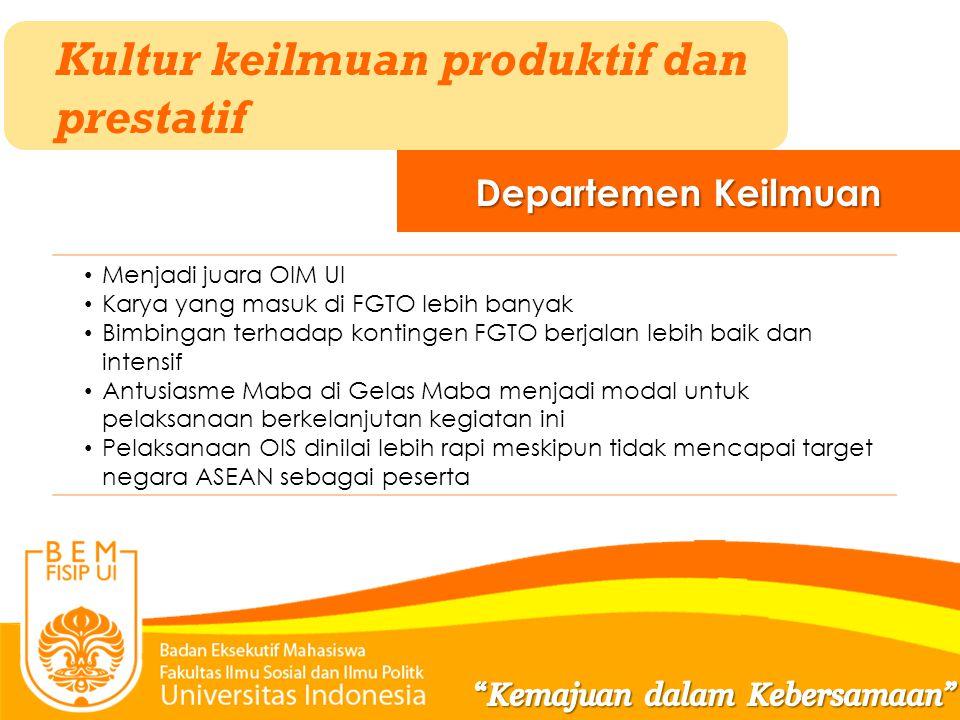 Kultur keilmuan produktif dan prestatif Departemen Keilmuan Menjadi juara OIM UI Karya yang masuk di FGTO lebih banyak Bimbingan terhadap kontingen FG