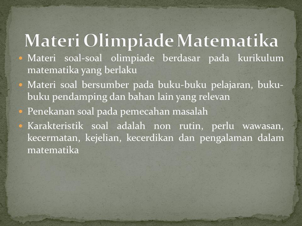 Materi soal-soal olimpiade berdasar pada kurikulum matematika yang berlaku Materi soal bersumber pada buku-buku pelajaran, buku- buku pendamping dan b
