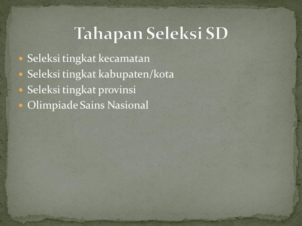 Seleksi tingkat kecamatan Seleksi tingkat kabupaten/kota Seleksi tingkat provinsi Olimpiade Sains Nasional
