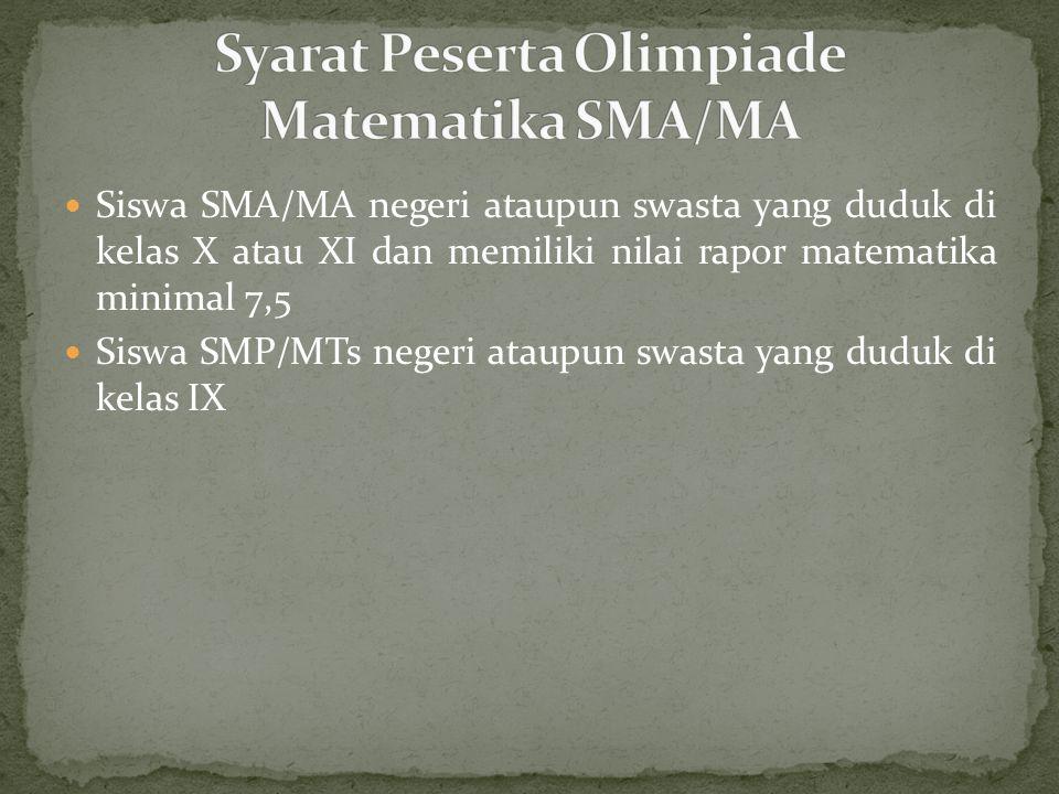 Siswa SMA/MA negeri ataupun swasta yang duduk di kelas X atau XI dan memiliki nilai rapor matematika minimal 7,5 Siswa SMP/MTs negeri ataupun swasta y