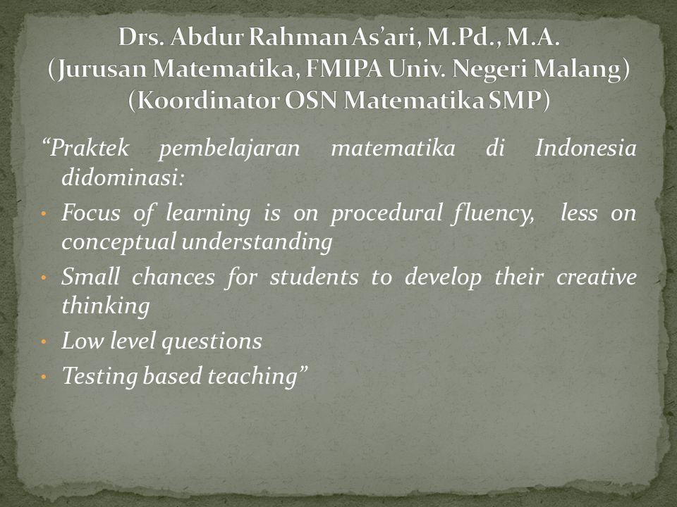 """Praktek pembelajaran matematika di Indonesia didominasi: Focus of learning is on procedural fluency, less on conceptual understanding Small chances f"
