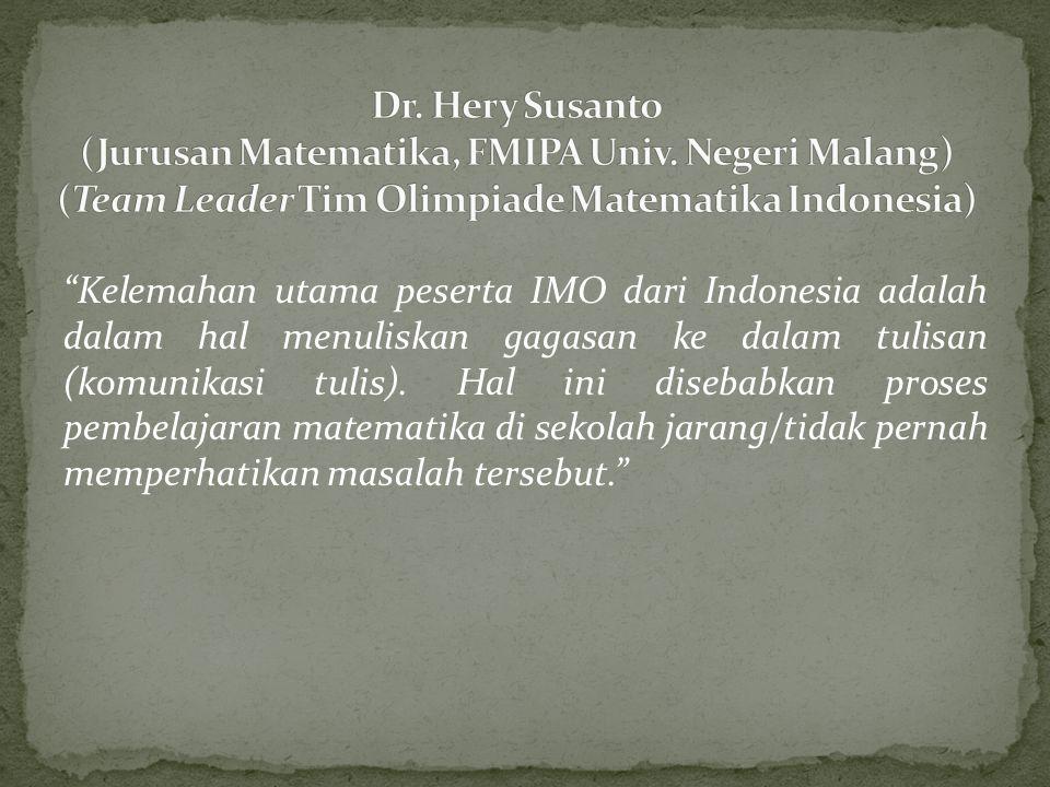 """""""Kelemahan utama peserta IMO dari Indonesia adalah dalam hal menuliskan gagasan ke dalam tulisan (komunikasi tulis). Hal ini disebabkan proses pembela"""