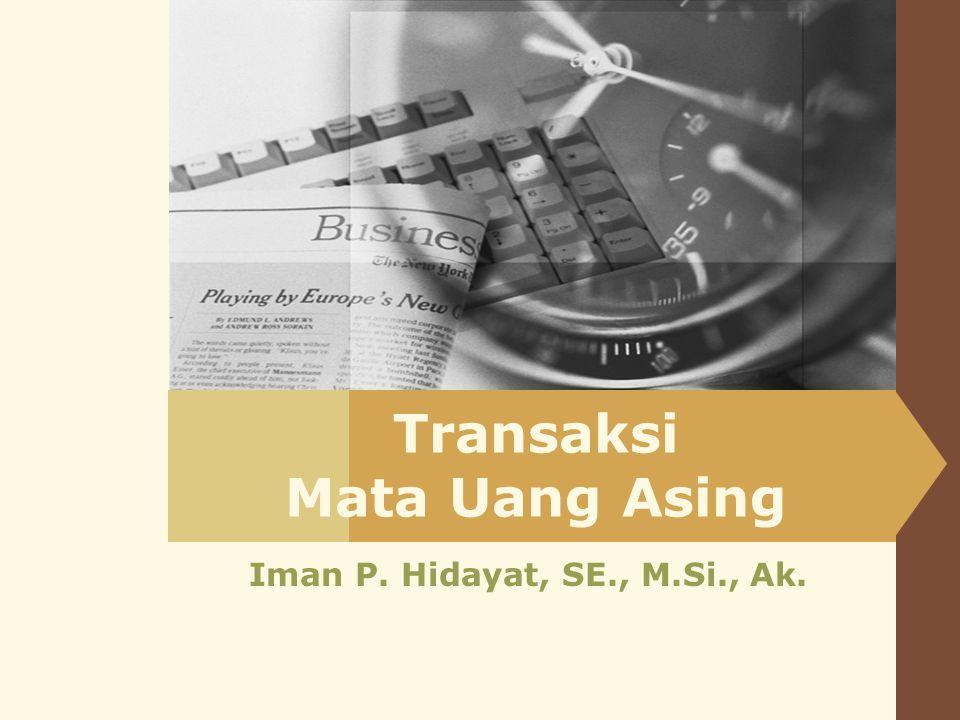 Transaksi Mata Uang Asing Iman P. Hidayat, SE., M.Si., Ak.