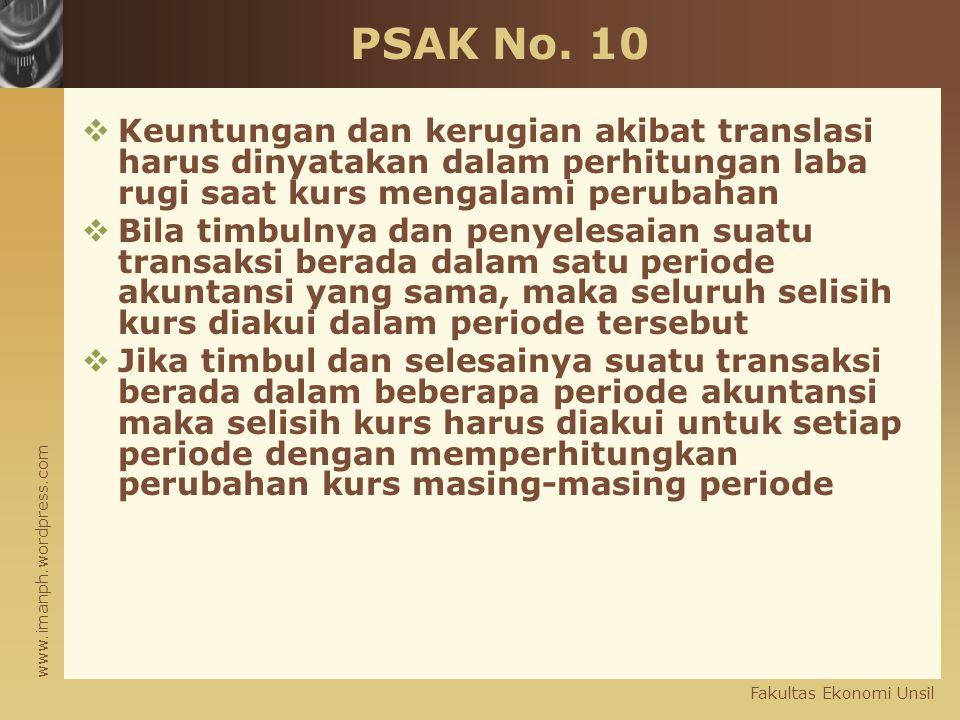 www.imanph.wordpress.com Fakultas Ekonomi Unsil PSAK No. 10  Keuntungan dan kerugian akibat translasi harus dinyatakan dalam perhitungan laba rugi sa