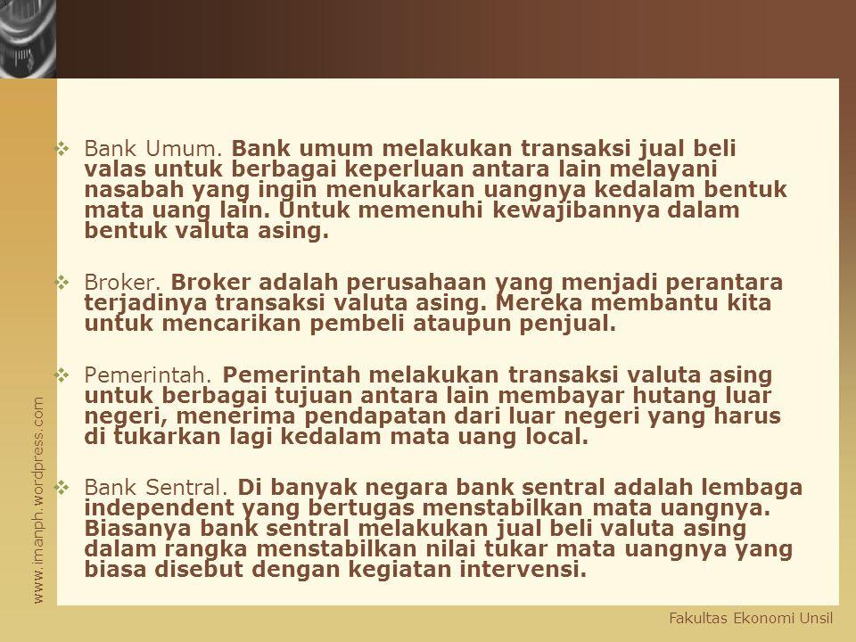 www.imanph.wordpress.com Fakultas Ekonomi Unsil  Bank Umum. Bank umum melakukan transaksi jual beli valas untuk berbagai keperluan antara lain melaya