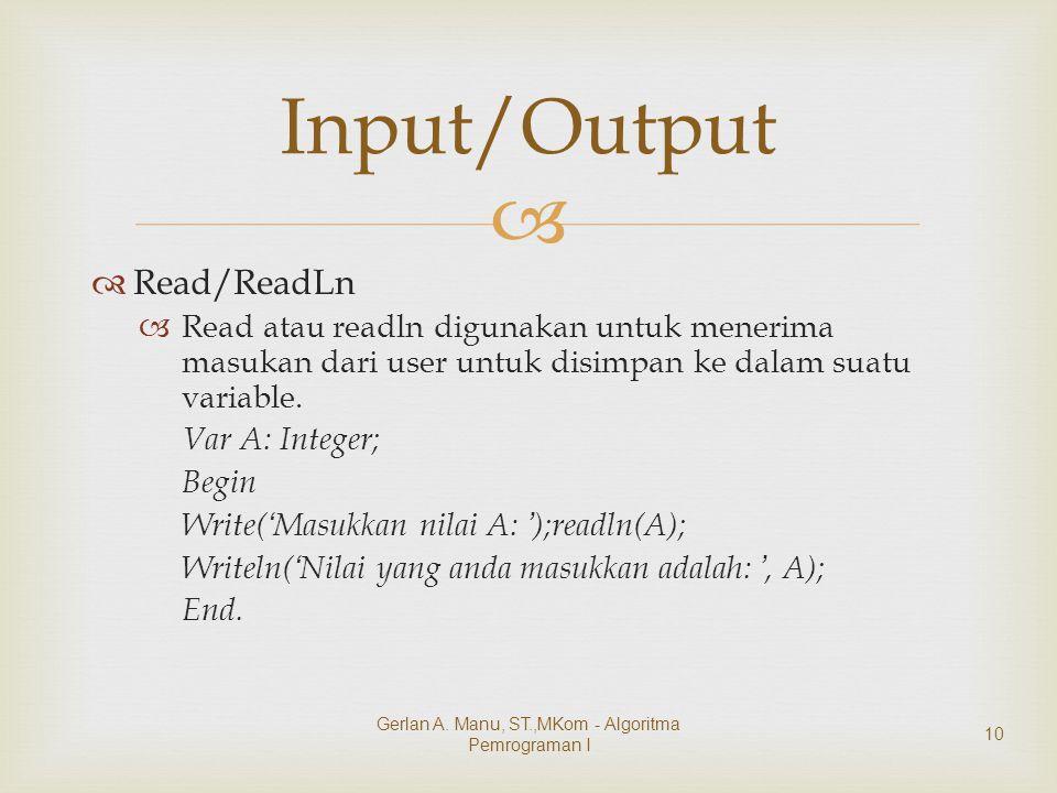   Read/ReadLn  Read atau readln digunakan untuk menerima masukan dari user untuk disimpan ke dalam suatu variable. Var A: Integer; Begin Write( ' M