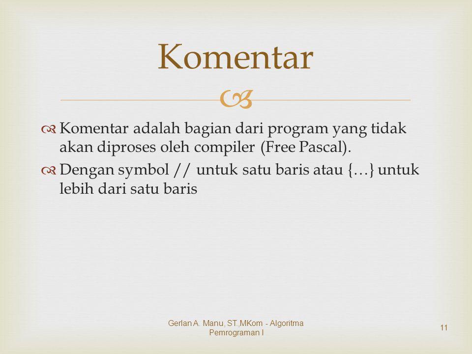   Komentar adalah bagian dari program yang tidak akan diproses oleh compiler (Free Pascal).  Dengan symbol // untuk satu baris atau {…} untuk lebih