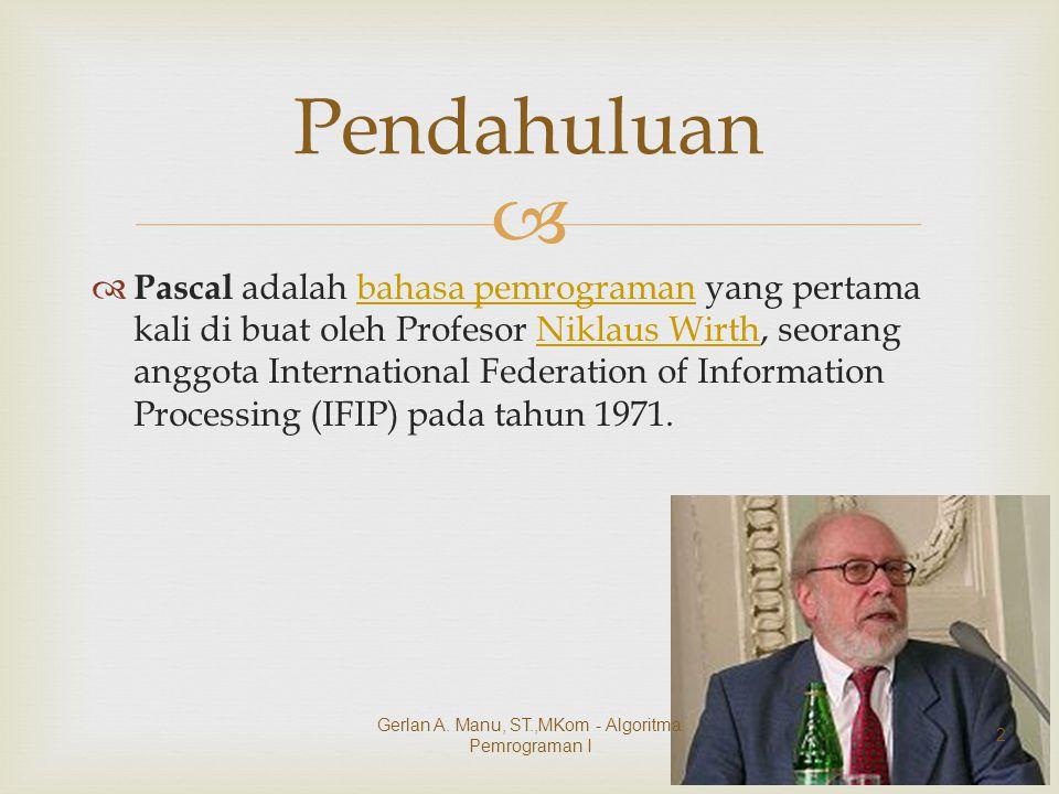   Pascal adalah bahasa pemrograman yang pertama kali di buat oleh Profesor Niklaus Wirth, seorang anggota International Federation of Information Pr