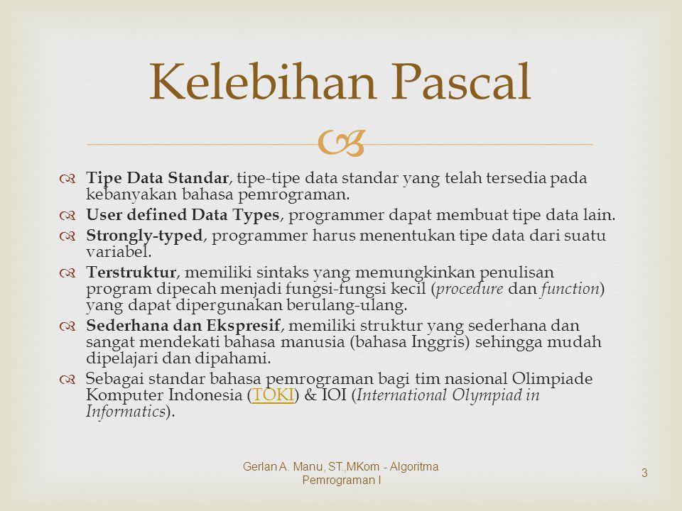   Tipe Data Standar, tipe-tipe data standar yang telah tersedia pada kebanyakan bahasa pemrograman.  User defined Data Types, programmer dapat memb