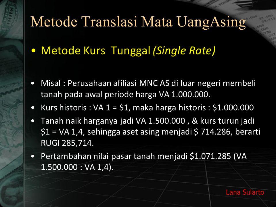 Lana Sularto Metode Translasi Mata UangAsing Metode Kurs Tunggal (Single Rate) Misal : Perusahaan afiliasi MNC AS di luar negeri membeli tanah pada awal periode harga VA 1.000.000.