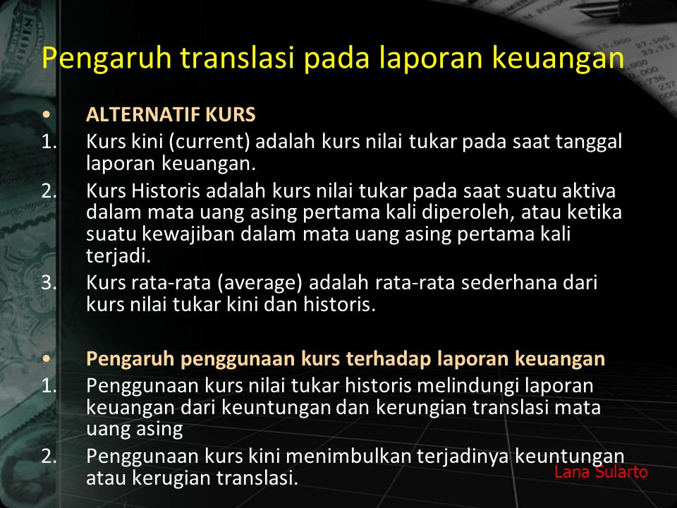 Lana Sularto Pengaruh translasi pada laporan keuangan ALTERNATIF KURS 1.Kurs kini (current) adalah kurs nilai tukar pada saat tanggal laporan keuangan.