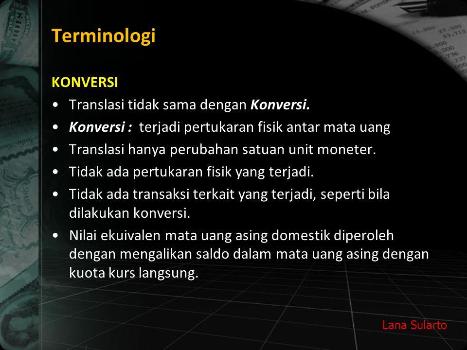 Lana Sularto Terminologi KONVERSI Translasi tidak sama dengan Konversi. Konversi : terjadi pertukaran fisik antar mata uang Translasi hanya perubahan