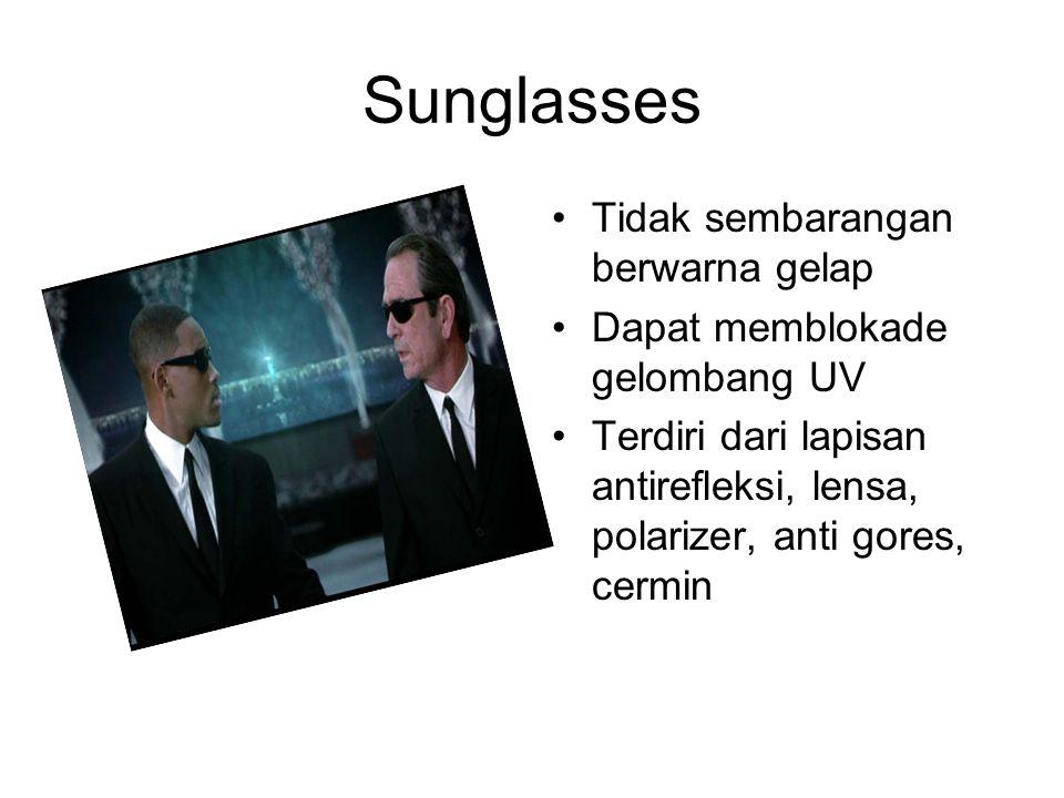 Sunglasses Tidak sembarangan berwarna gelap Dapat memblokade gelombang UV Terdiri dari lapisan antirefleksi, lensa, polarizer, anti gores, cermin