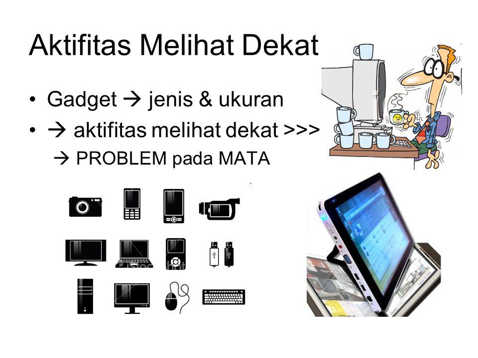 Aktifitas Melihat Dekat Gadget  jenis & ukuran  aktifitas melihat dekat >>>  PROBLEM pada MATA