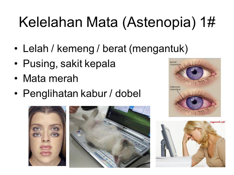 Kelelahan Mata (Astenopia) 2# 90% mata lelah  3 jam kontinyu lihat dekat Pengguna komputer LBH JARANG KEDIPKAN MATA (5x/mnt, N: 12x/mnt) Perlu relaksasi mata Perlu suplemen air mata Perlu keadaan ergonomis