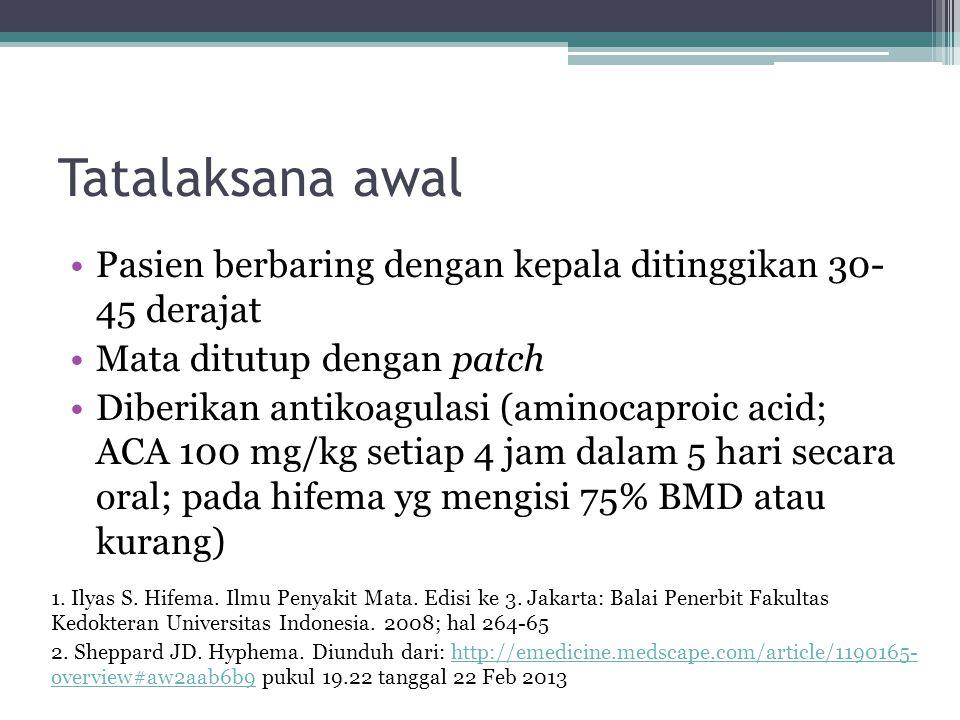 Tatalaksana awal Pasien berbaring dengan kepala ditinggikan 30- 45 derajat Mata ditutup dengan patch Diberikan antikoagulasi (aminocaproic acid; ACA 1