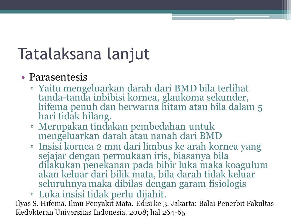 Tatalaksana lanjut Parasentesis ▫Yaitu mengeluarkan darah dari BMD bila terlihat tanda-tanda inbibisi kornea, glaukoma sekunder, hifema penuh dan berw