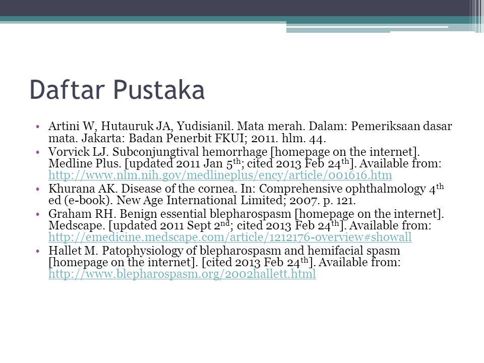 Daftar Pustaka Artini W, Hutauruk JA, Yudisianil. Mata merah. Dalam: Pemeriksaan dasar mata. Jakarta: Badan Penerbit FKUI; 2011. hlm. 44. Vorvick LJ.