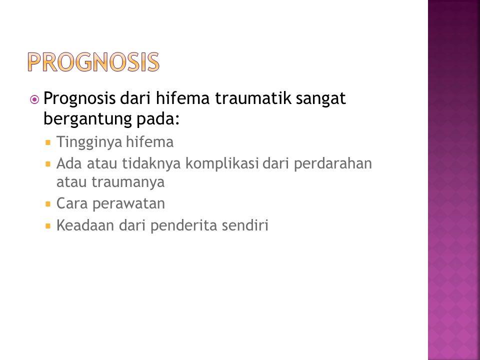  Prognosis dari hifema traumatik sangat bergantung pada:  Tingginya hifema  Ada atau tidaknya komplikasi dari perdarahan atau traumanya  Cara pera