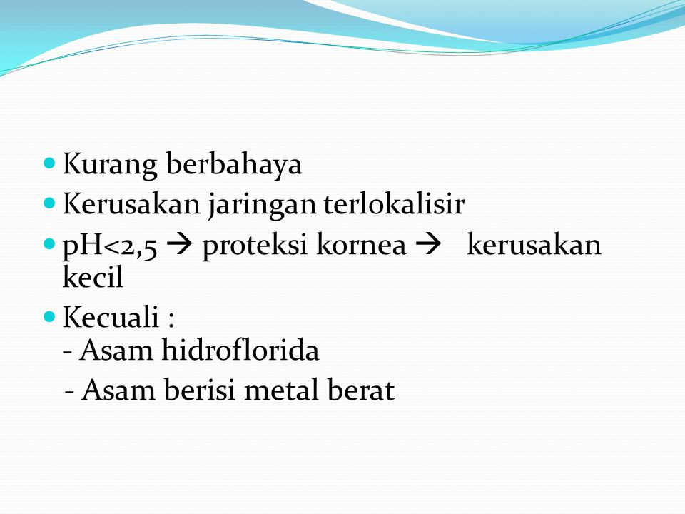 Etiologi Bahan kimia asam asam sulfur asam hidroklorida (HCl) asam nitrat asam asetat ( CH3COOH) asam kromat (Cr2O3) asam hidroflorida.
