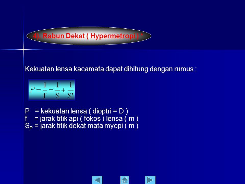Hypermetropi adalah cacat mata yang tidak dapat melihat dengan jelas benda yang letaknya dekat dari mata. Hal ini disebabkan karena lensa mata tidak d