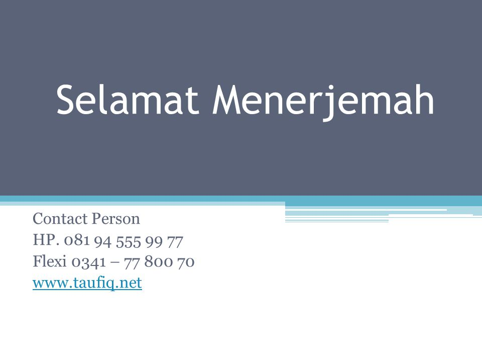 Selamat Menerjemah Contact Person HP. 081 94 555 99 77 Flexi 0341 – 77 800 70 www.taufiq.net