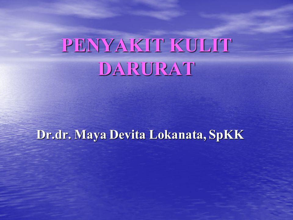 PENYAKIT KULIT DARURAT Dr.dr. Maya Devita Lokanata, SpKK