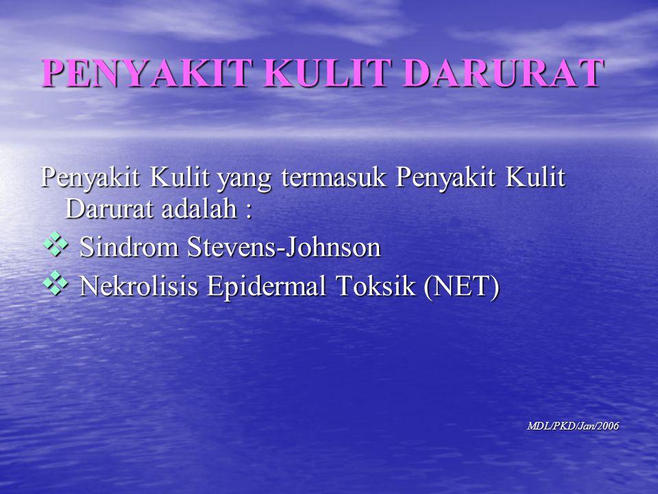 Penyakit Kulit yang termasuk Penyakit Kulit Darurat adalah :  Sindrom Stevens-Johnson  Nekrolisis Epidermal Toksik (NET) MDL/PKD/Jan/2006 PENYAKIT K