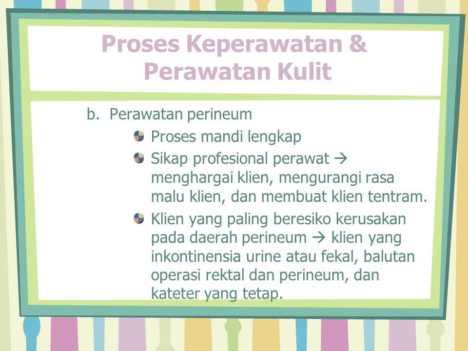 Proses Keperawatan & Perawatan Kulit b.