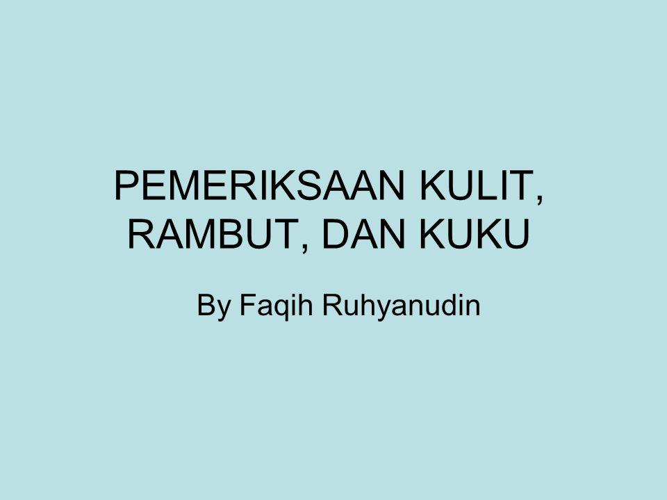 PEMERIKSAAN KULIT, RAMBUT, DAN KUKU By Faqih Ruhyanudin