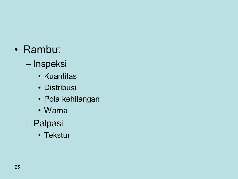 25 Rambut –Inspeksi Kuantitas Distribusi Pola kehilangan Warna –Palpasi Tekstur