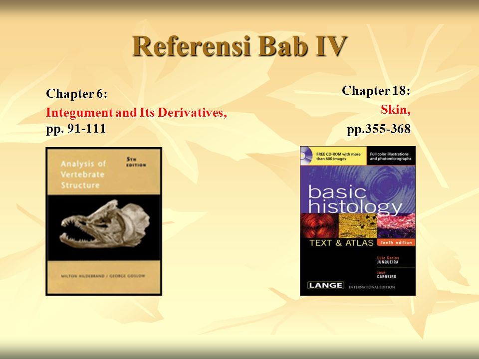 Referensi Bab IV Chapter 6: Integument and Its Derivatives, pp. 91-111 Chapter 18: Skin,pp.355-368