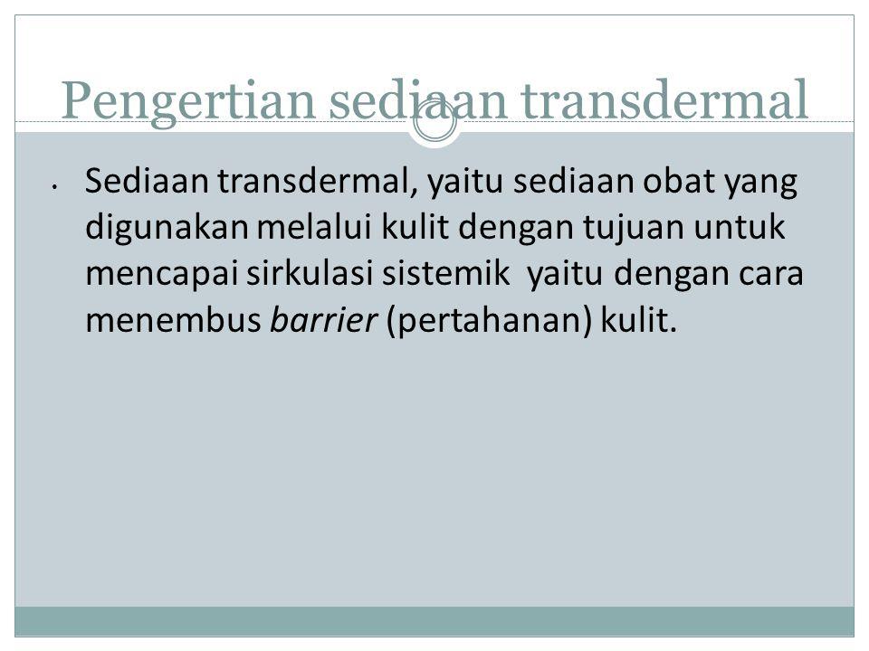 Pengertian sediaan transdermal Sediaan transdermal, yaitu sediaan obat yang digunakan melalui kulit dengan tujuan untuk mencapai sirkulasi sistemik yaitu dengan cara menembus barrier (pertahanan) kulit.