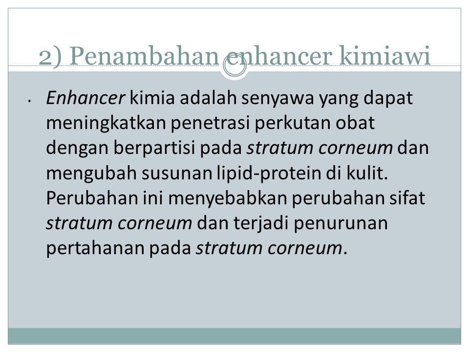 2) Penambahan enhancer kimiawi Enhancer kimia adalah senyawa yang dapat meningkatkan penetrasi perkutan obat dengan berpartisi pada stratum corneum dan mengubah susunan lipid-protein di kulit.