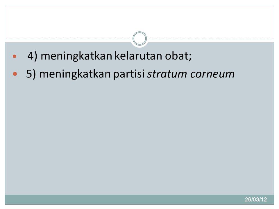 26/03/12 4) meningkatkan kelarutan obat; 5) meningkatkan partisi stratum corneum