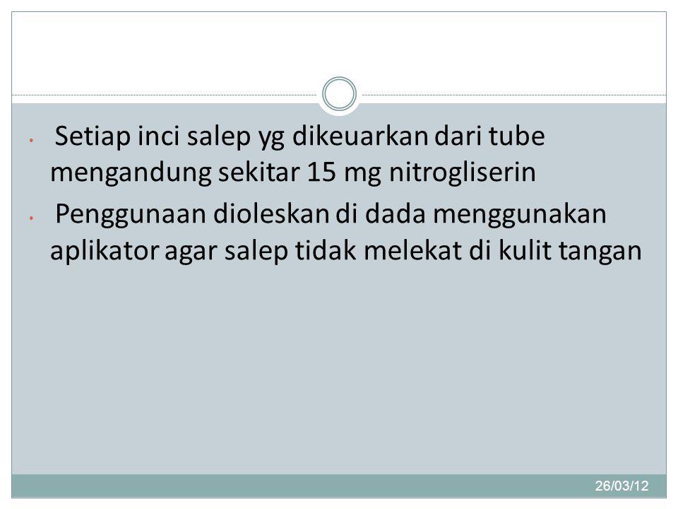26/03/12 Setiap inci salep yg dikeuarkan dari tube mengandung sekitar 15 mg nitrogliserin Penggunaan dioleskan di dada menggunakan aplikator agar salep tidak melekat di kulit tangan