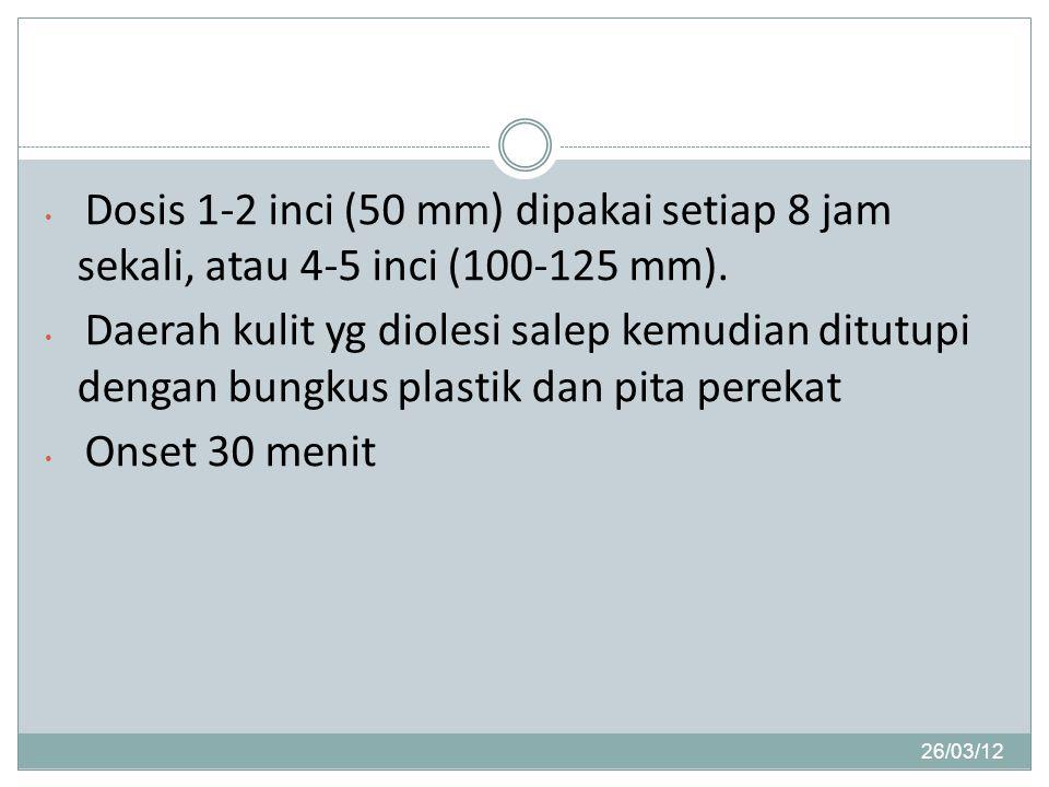 26/03/12 Dosis 1-2 inci (50 mm) dipakai setiap 8 jam sekali, atau 4-5 inci (100-125 mm).