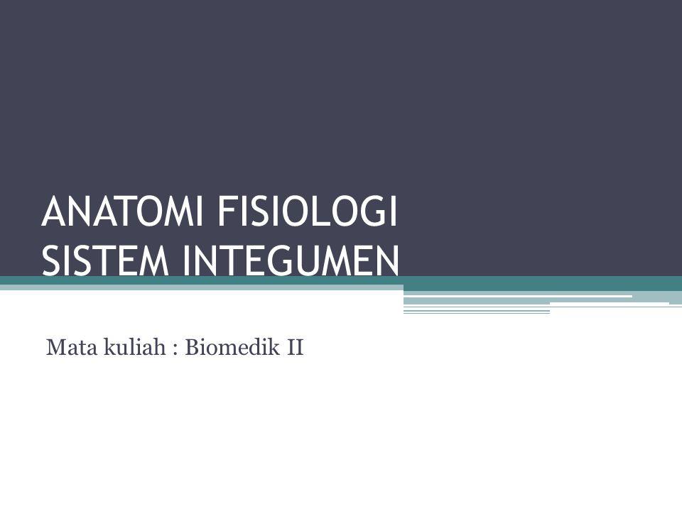 ANATOMI FISIOLOGI SISTEM INTEGUMEN Mata kuliah : Biomedik II