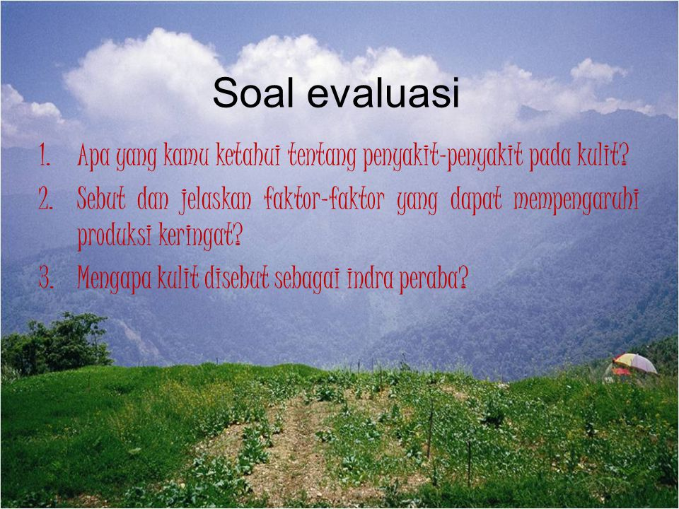 Soal evaluasi 1.Apa yang kamu ketahui tentang penyakit-penyakit pada kulit? 2.Sebut dan jelaskan faktor-faktor yang dapat mempengaruhi produksi kering