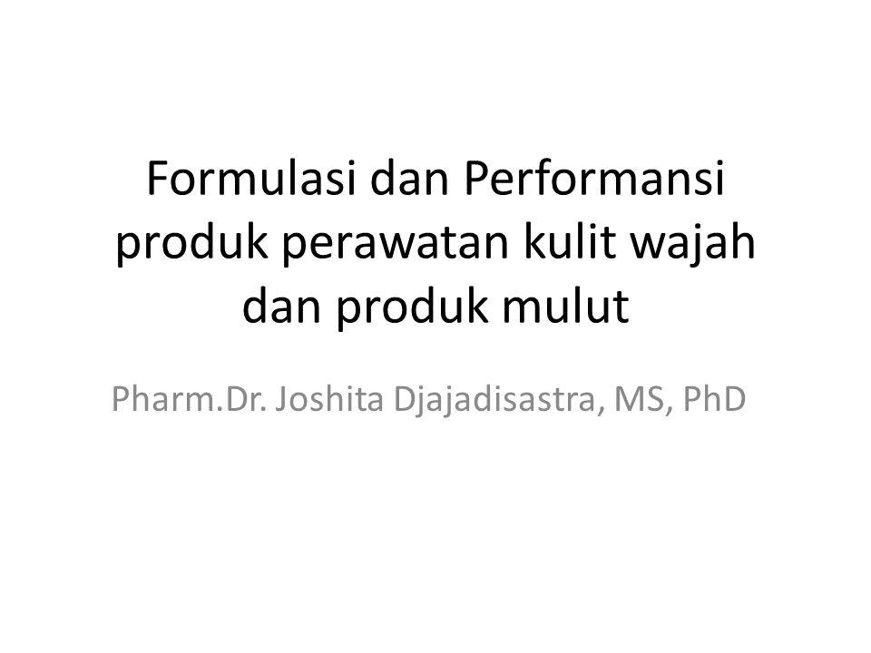 Formulasi dan Performansi produk perawatan kulit wajah dan produk mulut Pharm.Dr. Joshita Djajadisastra, MS, PhD