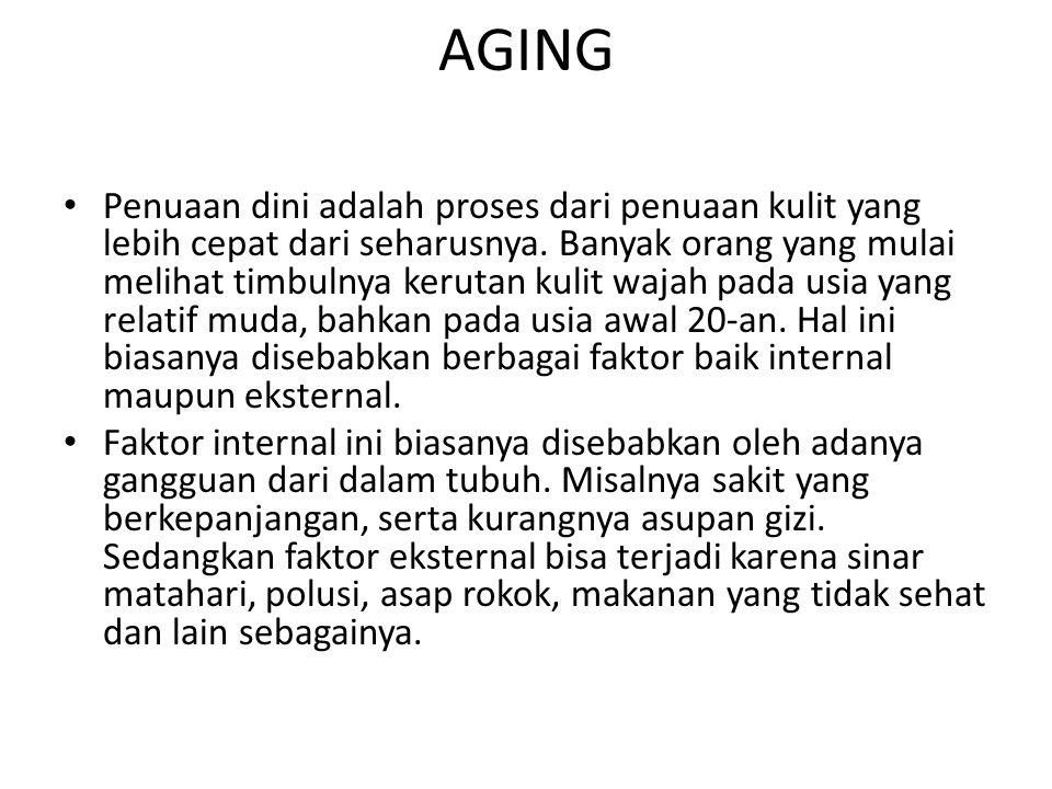 AGING Penuaan dini adalah proses dari penuaan kulit yang lebih cepat dari seharusnya. Banyak orang yang mulai melihat timbulnya kerutan kulit wajah pa